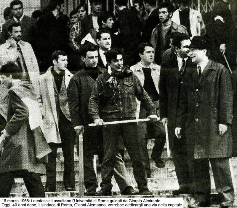 16 marzo 1968: i neofascisti assaltano l'Università di Roma guidati da Giorgio Almirante. Oggi, 40 anni dopo, il sindaco di Roma, Gianni Alemanno, vorrebbe dedicargli una via della capitale